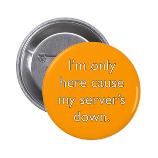 My server's down! 6 cm round badge