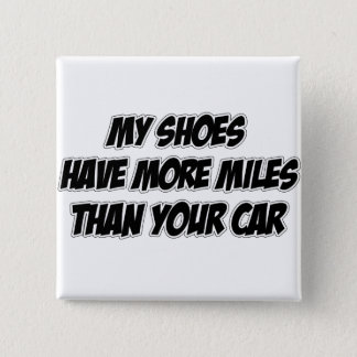 My Shoes Have More Miles Than Your Car 15 Cm Square Badge