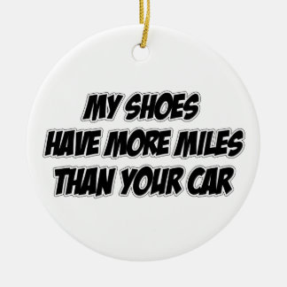 My Shoes Have More Miles Than Your Car Christmas Ornament