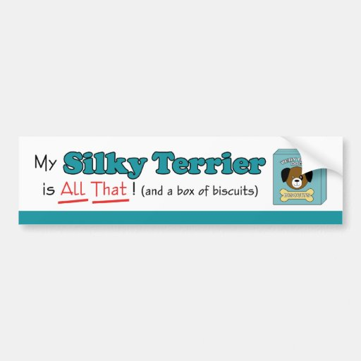 My Silky Terrier is All That! Bumper Sticker