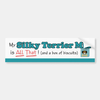 My Silky Terrier Mix is All That! Bumper Stickers