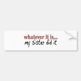 My sister did it car bumper sticker