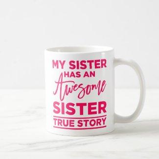 My Sister Has An Awesome Sister Coffee Mug