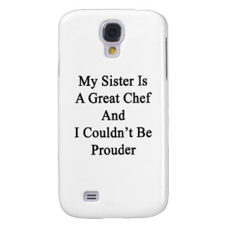 My Sister Is A Great Chef And I Couldn t Be Proude Galaxy S4 Covers