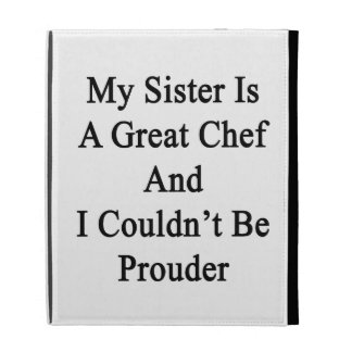 My Sister Is A Great Chef And I Couldn t Be Proude iPad Folio Cases