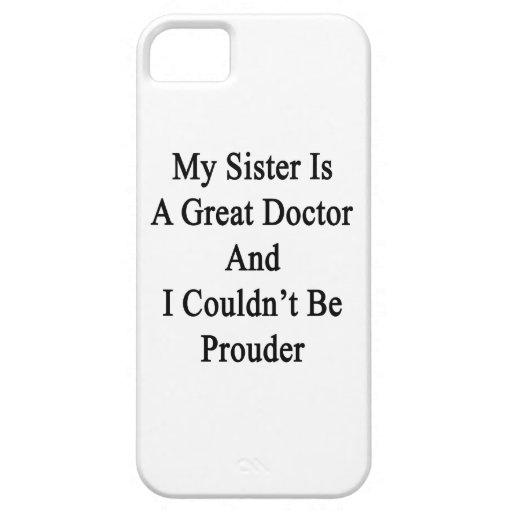 My Sister Is A Great Doctor And I Coudln't Be Prou iPhone 5 Case
