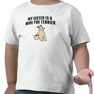 My Sister Is A Wire Fox Terrier Tee Shirts