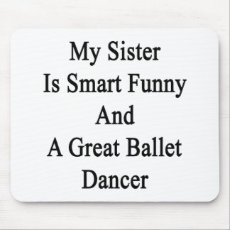 My Sister Is Smart Funny And A Great Ballet Dancer Mouse Pad
