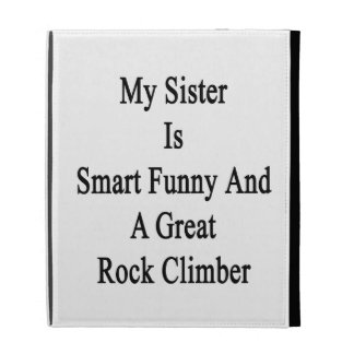My Sister Is Smart Funny And A Great Rock Climber. iPad Cases