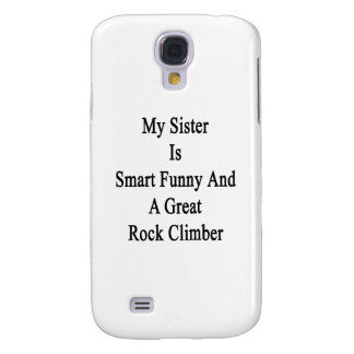 My Sister Is Smart Funny And A Great Rock Climber. Galaxy S4 Cases
