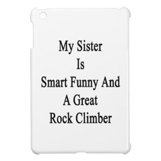 My Sister Is Smart Funny And A Great Rock Climber. Cover For The iPad Mini