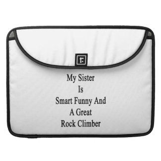 My Sister Is Smart Funny And A Great Rock Climber. MacBook Pro Sleeve
