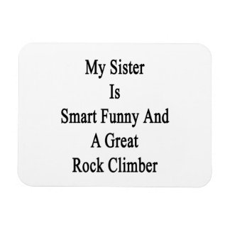 My Sister Is Smart Funny And A Great Rock Climber. Vinyl Magnet