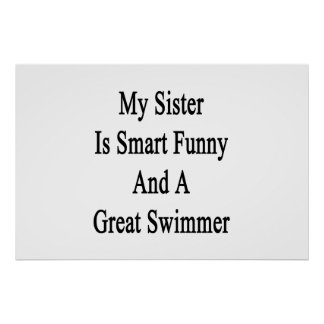 My Sister Is Smart Funny And A Great Swimmer Poster