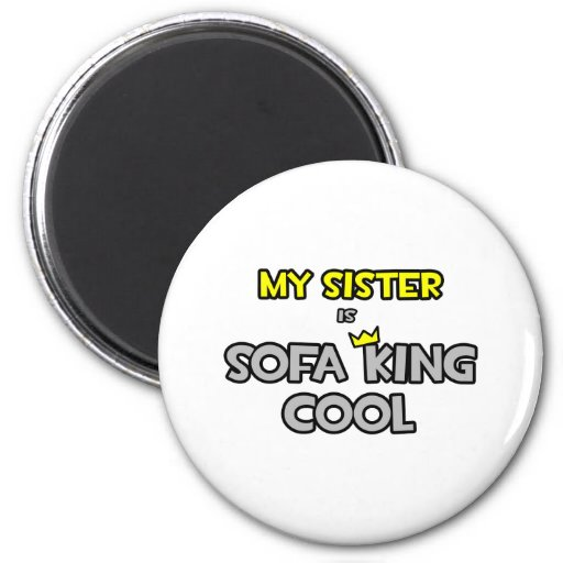 My Sister Is Sofa King Cool Fridge Magnet