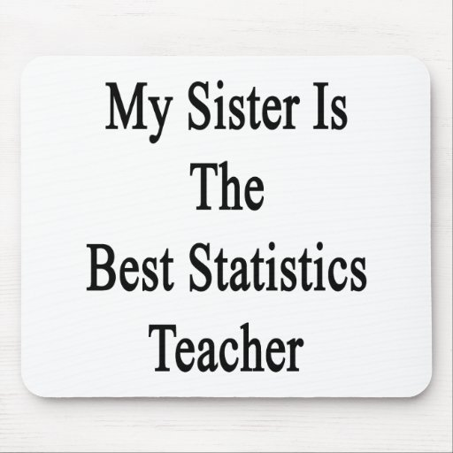 My Sister Is The Best Statistics Teacher Mouse Pads