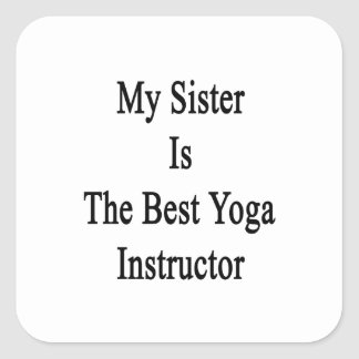 My Sister Is The Best Yoga Instructor Sticker