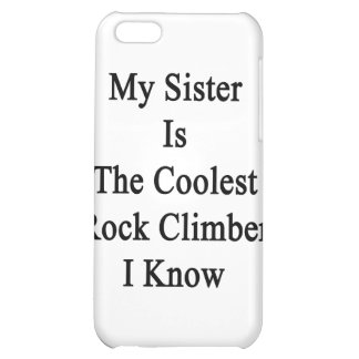 My Sister Is The Coolest Rock Climber I Know Case For iPhone 5C