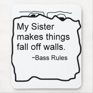 My sister makes things fall off walls bassist gift mouse pad