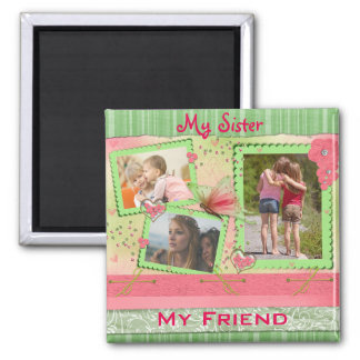 My Sister, My Friend Three Photos Magnet
