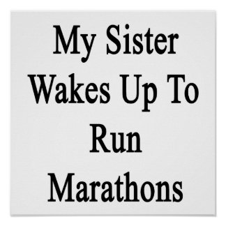 My Sister Wakes Up To Run Marathons Poster
