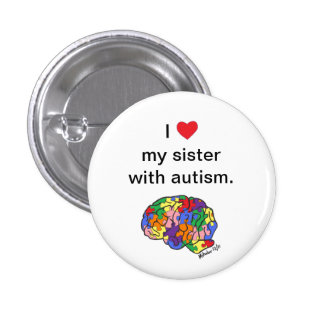 """""""My sister with autism"""" button"""