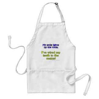 My smile lights up the room. I've wired my teeth.. Apron
