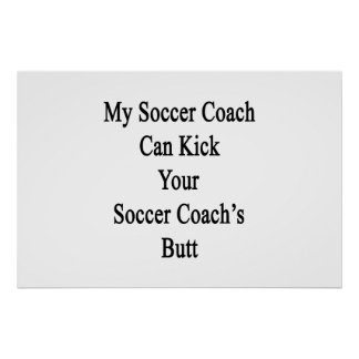 My Soccer Coach Can Kick Your Soccer Coach's Butt. Poster