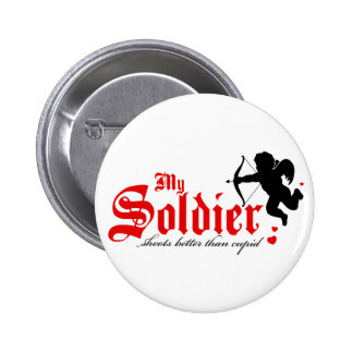 My Soldier shoots better than Cupid 6 Cm Round Badge