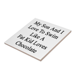 My Son And I Love To Swim Like A Fat Kid Loves Cho Small Square Tile