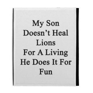 My Son Doesn't Heal Lions For A Living He Does It iPad Folio Cover