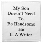 My Son Doesn't Need To Be Handsome He Is A Writer. Printed Napkins