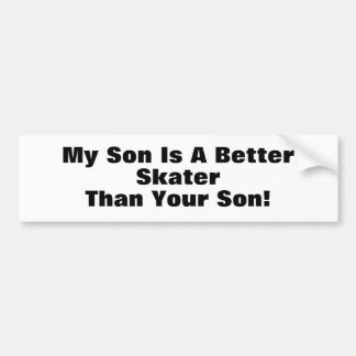 My Son Is A Better Skater Than Your Son Bumper Stickers