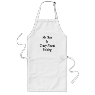 My Son Is Crazy About Fishing Long Apron