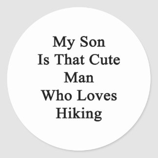 My Son Is That Cute Man Who Loves Hiking Classic Round Sticker