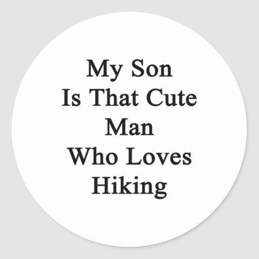 My Son Is That Cute Man Who Loves Hiking Round Stickers