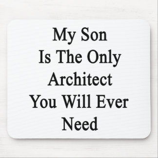My Son Is The Only Architect You Will Ever Need Mouse Pads