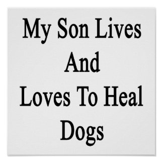 My Son Lives And Loves To Heal Dogs Posters
