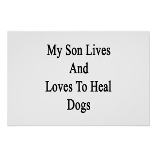 My Son Lives And Loves To Heal Dogs Poster