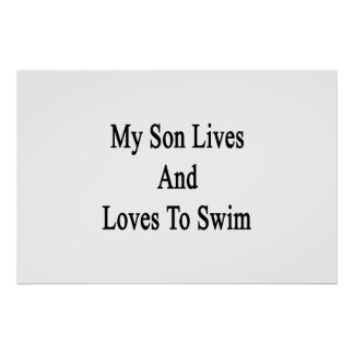 My Son Lives And Loves To Swim Poster