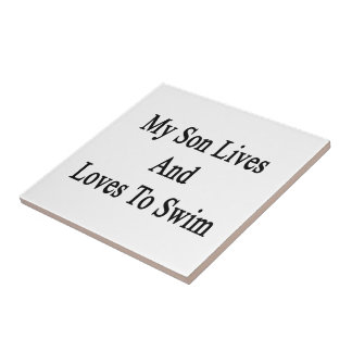My Son Lives And Loves To Swim Small Square Tile