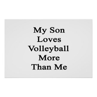 My Son Loves Volleyball More Than Me Posters