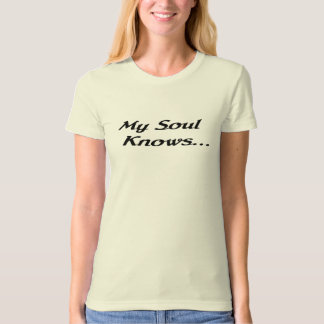 My Soul Knows Ladies Fitted Organic T Shirts