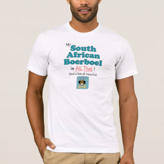 My South African Boerboel is All That! T-Shirt