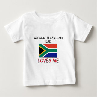 My SOUTH AFRICAN DAD Loves Me Baby T-Shirt