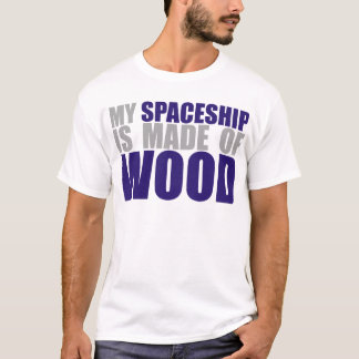 My Spaceship is Made of Wood T-Shirt