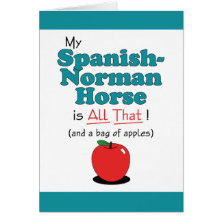 My Spanish-Norman Horse is All That! Funny Horse Greeting Card