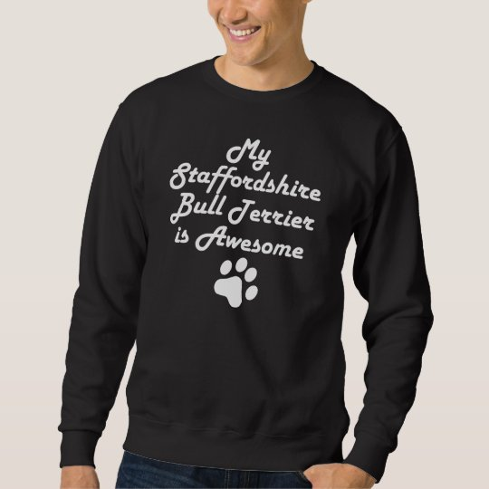 My Staffordshire Bull Terrier Is Awesome Sweatshirt