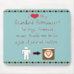 My Standard Schnauzer Loves Peanut Butter Mousemat