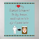 My Standard Schnauzer Loves Peanut Butter Poster